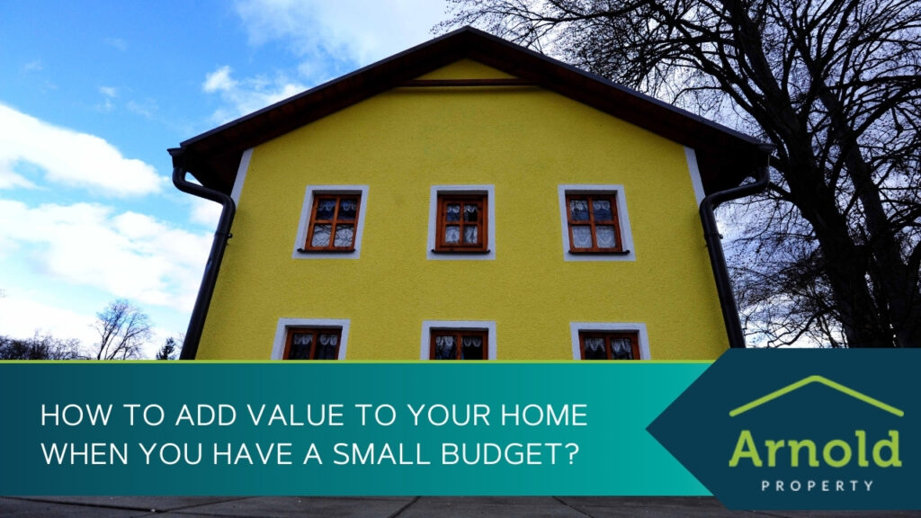 How to Add Value to Your Home When You Have A Small Budget